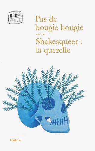 Sarah Gourreau et Alix Gourreau - Pas de bougie bougie - Suivi de Shakesqueer : la querelle.
