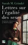Sarah Grimké - Lettres sur l'égalité des sexes.