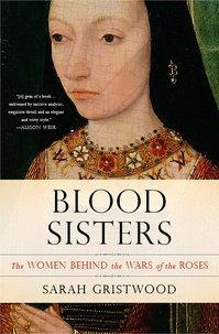 Sarah Gristwood - Blood Sisters - The Women Behind the Wars of the Roses.