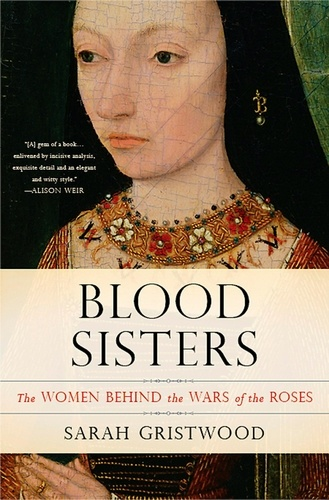 Blood Sisters. The Women Behind the Wars of the Roses