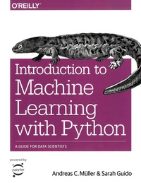 Sarah Guido - Introduction to Machine Learning with Python - A Guide for Data Scientists.