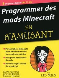 Sarah Guthals et Stephen Foster - Programmer des mods Minecraft en s'amusant pour les nuls.