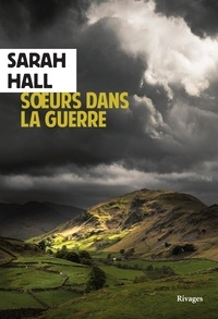 Sarah Hall - Soeurs dans la guerre.