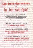 Sarah Hanley - Les droits des femmes et la loi salique - La femme et la loi Salique ; Comme il est bon que le royaume aille par succession masculine ; De la loi Salique première des Français, et fondamentale du Royaume de France.