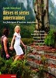 Sarah Hatchuel - Rêves et séries américaines, la fabrique d'autres mondes - Awake, Battlestar Galactica, Buffy, Hannibal, LOST, Les Soprano, Six Feet Under, Twin Peaks....