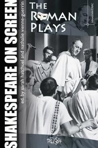 Sarah Hatchuel et Nathalie Vienne-Guerrin - Shakespeare on screen: The Roman Plays.