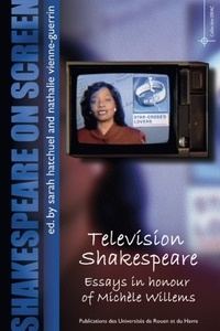 Sarah Hatchuel et Nathalie Vienne-Guerrin - Shakespeare on screen - Television Shakespeare: Essays in honour of Michèle Willems.
