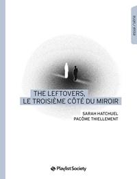 Télécharger un livre sur ipad 2 The Leftovers, le troisième côté du miroir PDF MOBI par Sarah Hatchuel, Pacôme Thiellement (French Edition) 9791096098293
