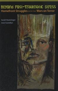 Sarah Hautzinger et Jean Scandlyn - Beyond Post-Traumatic Stress.