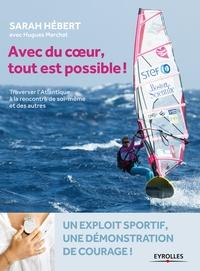 Sarah Hébert et Hugues Marchat - Avec du coeur, tout est possible ! - Traverser l'Atlantique à la rencontre de soi-même et des autres.