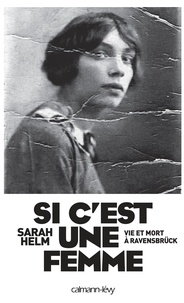 Sarah Helm - Si c'est une femme - Vie et mort à Ravensbrück.