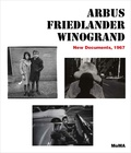 Sarah Hermanson Meister et Max Kozloff - Arbus Friedlander Winogrand - New Documents, 1967.