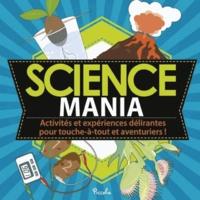 Sarah Hines Stephens et Bethany Mann - Science mania - Activités et expériences délirantes pour touche-à-tout et aventuriers !.