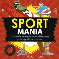 Sarah Hines Stephens et Bethany Mann - Sport mania - Activités et expériences délirantes pour sportifs extrêmes !.