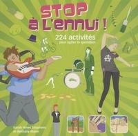 Sarah Hines Stephens et Bethany Mann - Stop à l'ennui ! - 224 activités pour agiter le quotidien.