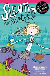 Sarah Horne et Clémentine Beauvais - Sleuth on Skates - Book 1.