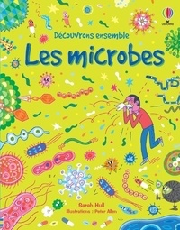 Sarah Hull - Découvrons ensemble les microbes.