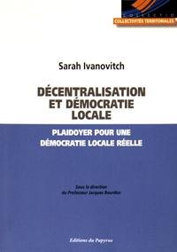 Sarah Ivanovitch - Décentralisation et démocratie locale - Plaidoyer pour une démocratie locale réelle.