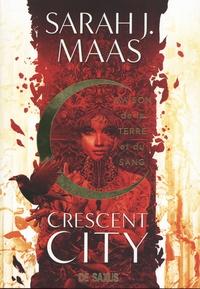 Sarah J. Maas - Crescent City - Maison de la terre et du sang.