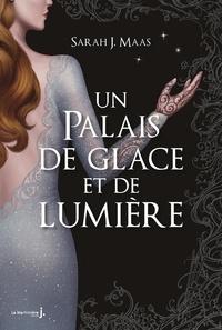 Sarah J. Maas - Un palais d'épines et de roses Tome 4 : Un palais de glace et de lumière.