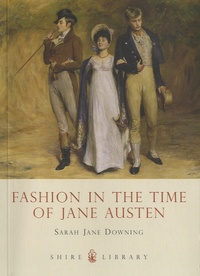 Sarah Jane Downing - Fashion in the Time of Jane Austen.