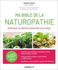 Sarah Juhasz - Ma bible de la naturopathie spéciale alimentation végétale crue.