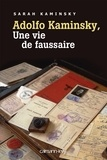 Sarah Kaminsky - Adolfo Kaminsky, une vie de faussaire.