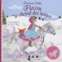 Sarah Kilbride et Sophie Tilley - Flocon, le cheval des neiges.