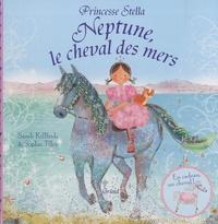 Sarah Kilbride et Sophie Tilley - Neptune, le cheval des mers.