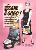Sarah Kramer - Végane à gogo ! - Livre de recettes et guide de survie pour véganes en vadrouille.
