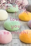 Sarah Kuhn et Camille Cosson - I love you so mochi.
