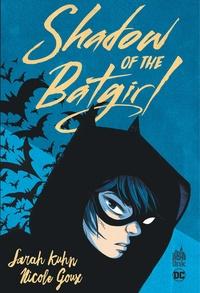 Sarah Kuhn et Nicole Goux - Shadow of the Batgirl.