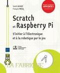 Sarah Lacaze et François Mocq - Scratch et Raspberry Pi - S'initier à l'électronique et à la robotique par le jeu.