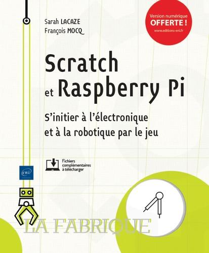 Scratch et Raspberry Pi. S'initier à l'électronique et à la robotique par le jeu