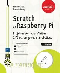 Sarah Lacaze et François Mocq - Scratch et Raspberry Pi - Projets maker pour s'initier à l'électronique et à la robotique.