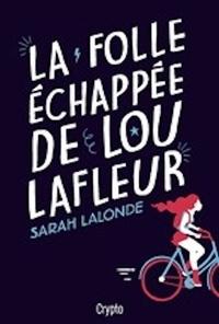 Sarah Lalonde - La folle échappée de Lou Lafleur.