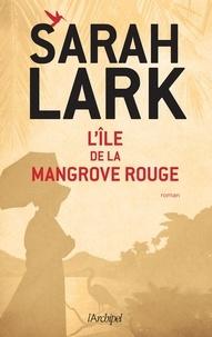 Sarah Lark - L'île de la mangrove rouge.