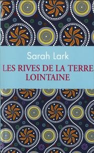 Sarah Lark - Les rives de la terre lointaine.