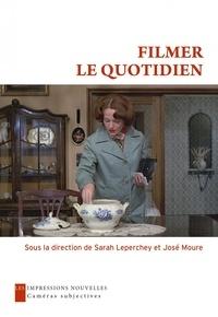 Sarah Leperchey et José Moure - Filmer le quotidien.