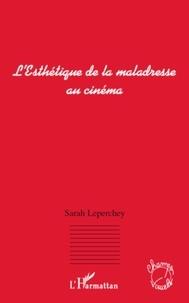 Sarah Leperchey - L'Esthétique de la maladresse au cinéma.