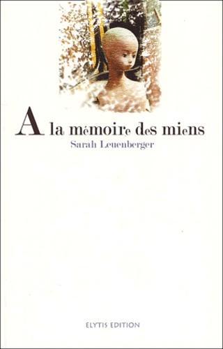 Sarah Leuenberger - A la mémoire des miens.