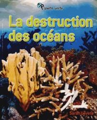 Sarah Levete - La destruction des océans.