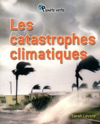Sarah Levete - Les catastrophes climatiques.