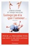 Sarah Levine et Aimee Melton - Lorsqu'on n'a que l'amour....