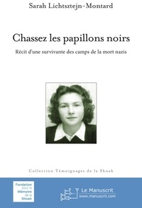 Sarah Lichtsztejn-Montard - Chassez les papillons noirs - Récit d'une survivante des camps de la mort nazis.