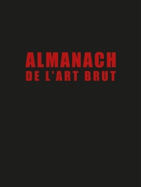 Sarah Lombardi et Baptiste Brun - Almanach de l'art brut - Jean Dubuffet et al..