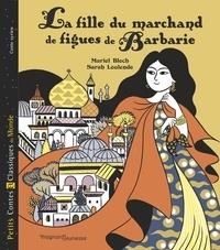 Sarah Loulendo et Muriel Bloch - La fille du marchand de figues de Barbarie.