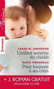 Sarah M. Anderson et Marie Ferrarella - L'enfant surprise du cheikh - Pour toujours à ses côtés - Bien plus qu'une nuit.