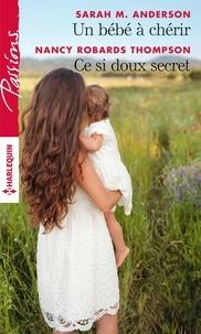 Sarah M. Anderson et Nancy Robards Thompson - Un bébé à chérir - Ce si doux secret.