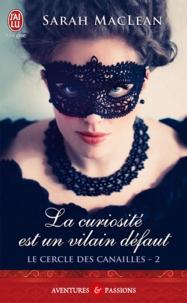 Sarah MacLean - Le cercle des canailles Tome 2 : La curiosité est un vilain défaut.